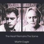 Martin Eagle - The Heart Remains The Same