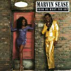 Marvin Sease - Show Me What You Got