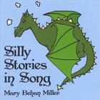 Mary Behan Miller - Silly Stories in Song