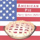 Mary Behan Miller - American Pie