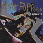 Meat Puppets - Backwater (MCD)