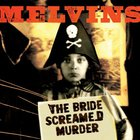 Melvins - Bride Screamed Murder