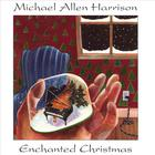 Michael Allen Harrison - Enchanted Christmas