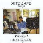 Mike Lane Sings All Originals Vol 6