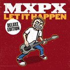 MXPX - Let It Happen (Deluxe Edition)