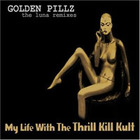 My Life with the Thrill Kill Kult - Golden Pillz (The Luna Remixes)