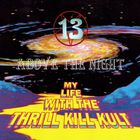My Life with the Thrill Kill Kult - 13 Above The Night