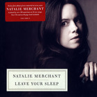 Natalie Merchant - Leave Your Sleep CD1