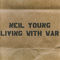 Neil Young - Living with War