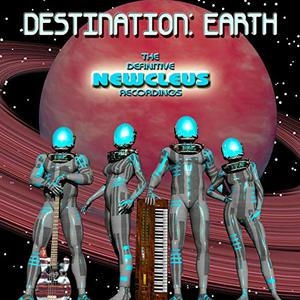 Destination: Earth - The Definitive Newcleus Recordings