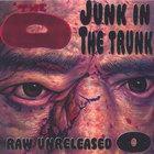 Junk in the Trunk :Raw & Unreleased O
