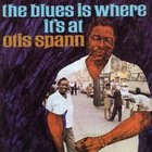 Otis Spann - The Blues Is Where It's At