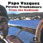 Papo Vazquez Pirates Troubadours from The Badlands