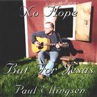 Paul Ellingsen - No Hope But For Jesus