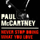 Paul McCartney - Never Stop Doing What You Love