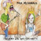 Paul McDonald - I Wish My Girl Was This Dirty