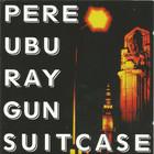 Pere Ubu - Ray Gun Suitcase
