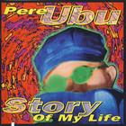 Pere Ubu - Story Of My Life