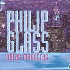 Philip Glass - Obras Maestras