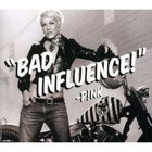 Pink - Bad Influence (AU CDS)