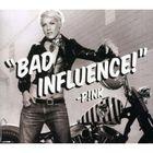 Pink - Bad Influence (AU CDS)