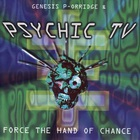 Psychic TV - Force The Hand Of Chance (Reissued 1995)