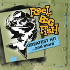 Reel Big Fish - Greatest Hit ...And More
