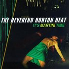 Reverend Horton Heat - It's Martini Time