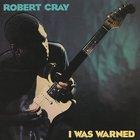 Robert Cray - I Was Warned