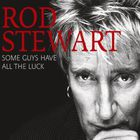 Rod Stewart - Some Guys Have All The Luck CD1