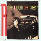 Rodney Crowell - Life Is Messy