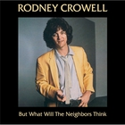 Rodney Crowell - But What Will The Neighbors Think