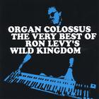 Ron Levy's Wild Kingdom - 'Organ Colossus' The Very Best of RLWK