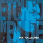 Rory Gallagher - Etched In Blue