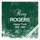 Roy Rogers - Happy Trails (1936 - 1947) (Remastered)