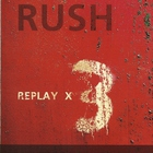 Rush - Replay X3 CD1