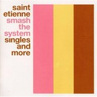 Saint Etienne - Smash The System: Singles And More CD1