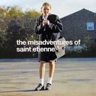 Saint Etienne - The Misadventures Of Saint Etienne