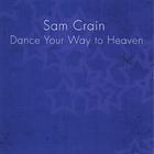 Sam Crain - Dance Your Way to Heaven