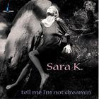 Sara K. - Tell Me I'm Not Dreamin'