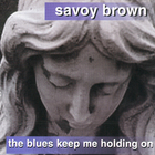 Savoy Brown - The Blues Keep Me Holding On
