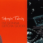 Shania Twain - I'm Gonna Getcha Good! (Maxi)