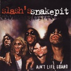 Slash's Snakepit - Ain't Life Grand