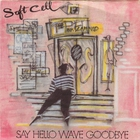 Soft Cell - Say Hello Wave Goodbye CDM