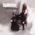 Splinter - The Emptying