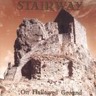 STAIRWAY - On Hallowed Ground
