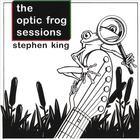 Stephen King - Optic Frog Sessions