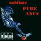 Sublime - Pure Anus