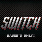 Switch - Raver's Only!