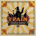 T-Pain - Thr33 Ringz (Bonus Tracks)